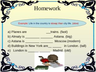 Homework Example: Life in the country is slower than city life. (slow) a) Pl