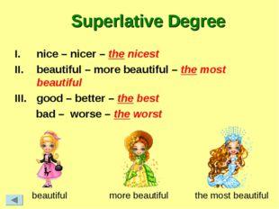 Superlative Degree nice – nicer – the nicest beautiful – more beautiful – the