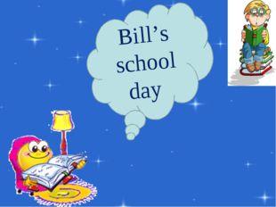 Bill's school day
