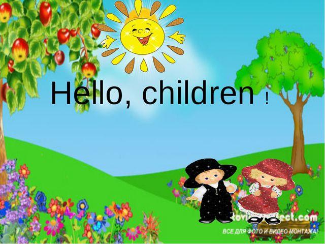 Hello, children !