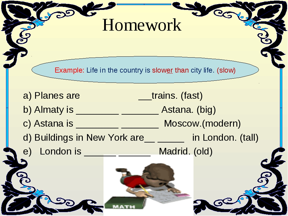 Homework Example: Life in the country is slower than city life. (slow) a) Pl...