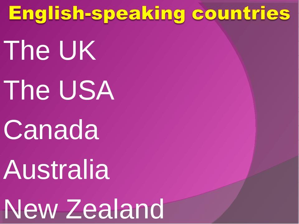 The UK The USA Canada Australia New Zealand