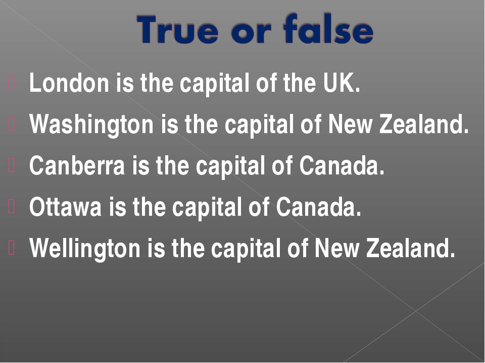 London is the capital of the UK. Washington is the capital of New Zealand. Ca...