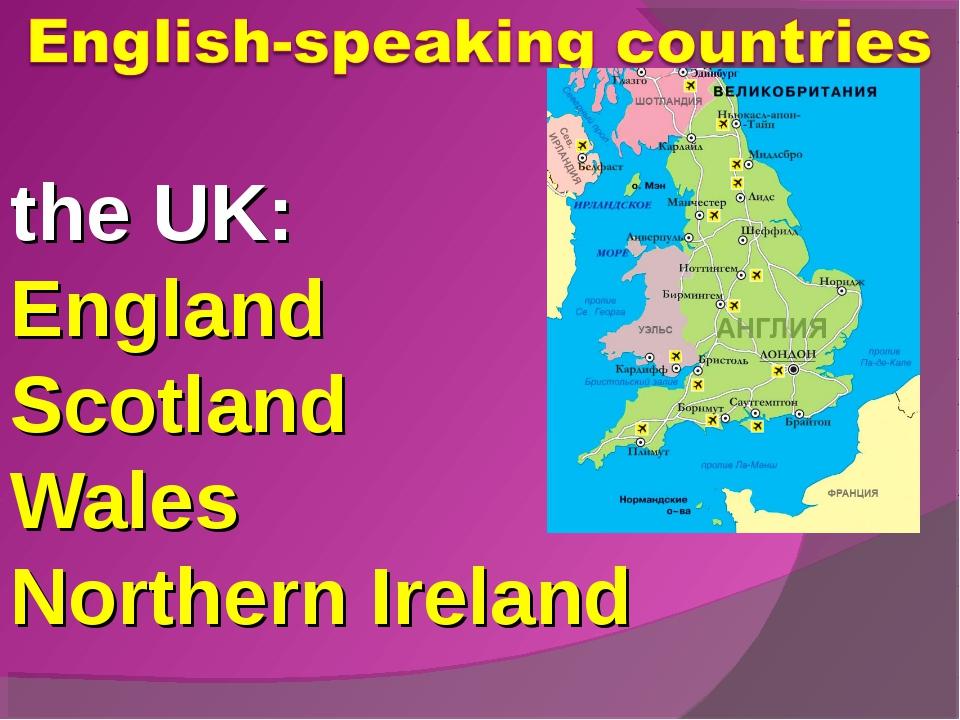the UK: England Scotland Wales Northern Ireland