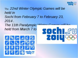 The 22nd Winter Olympic Games will be held in Sochi from February 7 to Februa