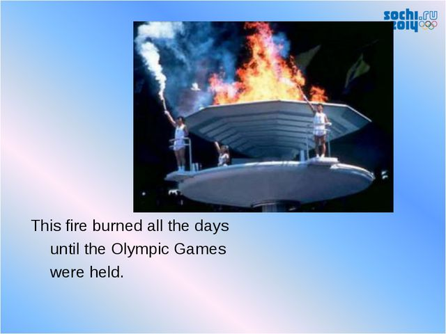 This fire burned all the days until the Olympic Games were held.