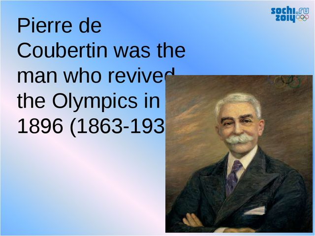 Pierre de Coubertin was the man who revived the Olympics in 1896 (1863-1937)