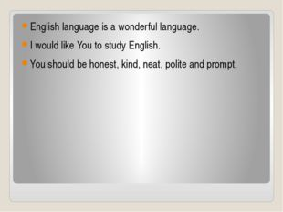 English language is a wonderful language. I would like You to study English.