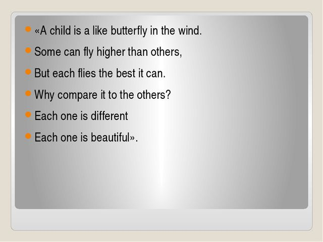 «A child is a like butterfly in the wind. Some can fly higher than others, B...