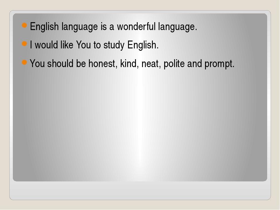 English language is a wonderful language. I would like You to study English....