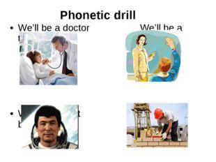 We'll be a doctor We'll be a teacher We'll be a pilot We'll be builder Phone