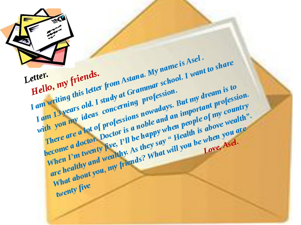 Letter. Hello, my friends. I am writing this letter from Astana. My name is...