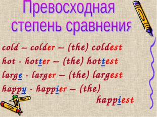 cold – colder – (the) coldest hot - hotter – (the) hottest large - larger – (