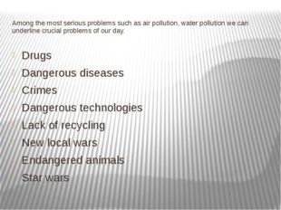 Among the most serious problems such as air pollution, water pollution we can