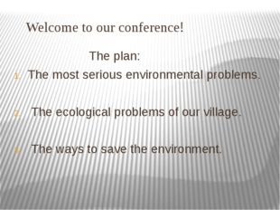 Welcome to our conference! The plan: The most serious environmental problems