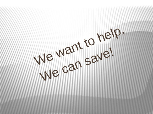 We want to help, We can save!