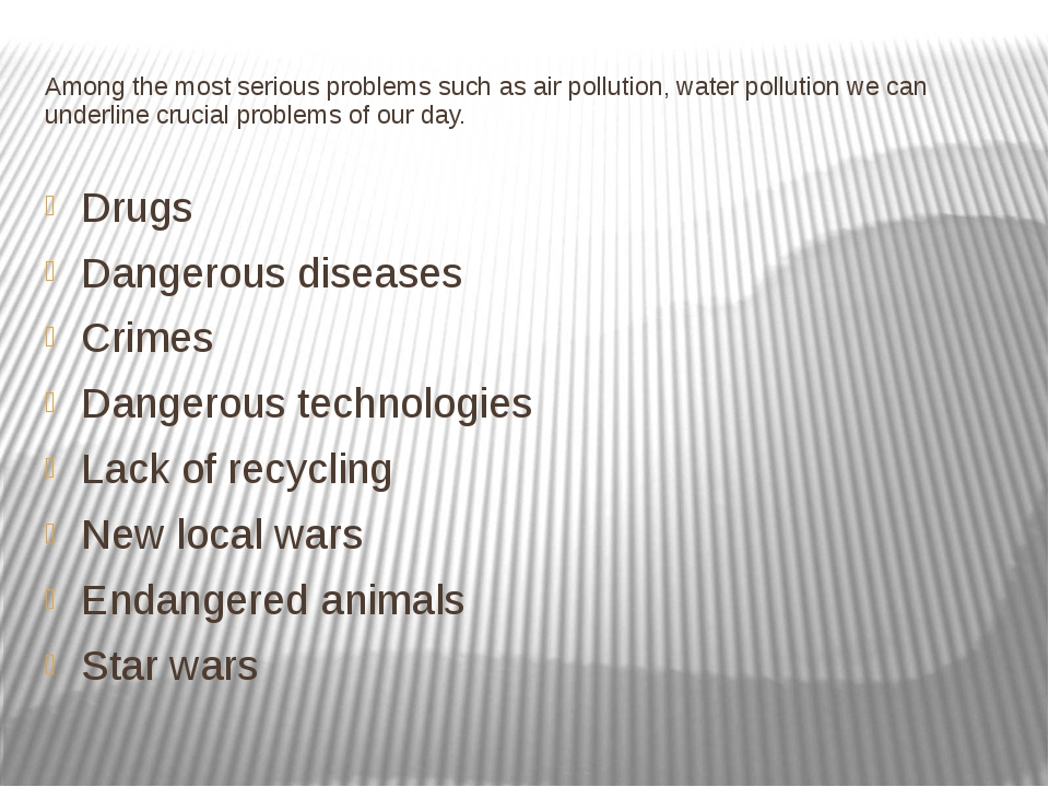 Among the most serious problems such as air pollution, water pollution we can...