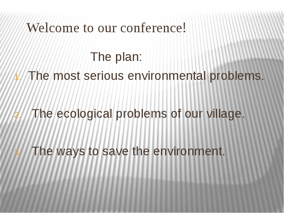 Welcome to our conference! The plan: The most serious environmental problems...