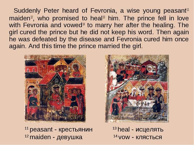 Suddenly Peter heard of Fevronia, a wise young peasant11 maiden12, who promi...