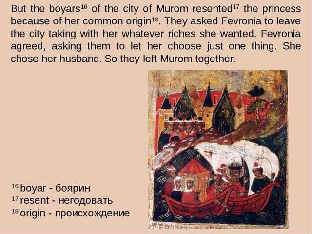 But the boyars16 of the city of Murom resented17 the princess because of her...