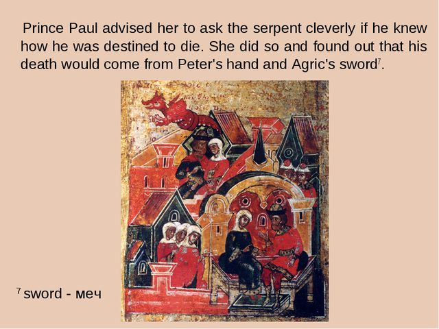 Prince Paul advised her to ask the serpent cleverly if he knew how he was de...