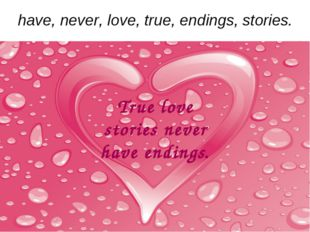 have, never, love, true, endings, stories. True love stories never have endin