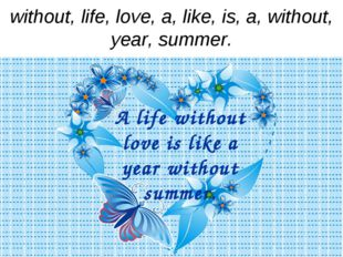 without, life, love, a, like, is, a, without, year, summer. A life without lo