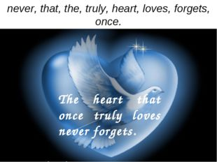 never, that, the, truly, heart, loves, forgets, once. The heart that once tru