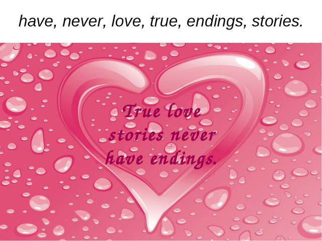 have, never, love, true, endings, stories. True love stories never have endin...