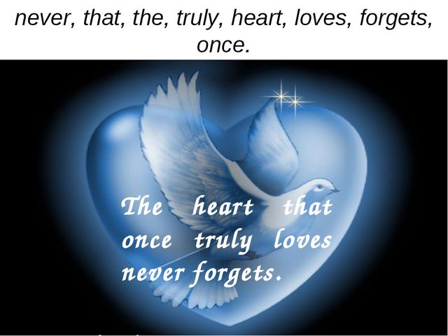 never, that, the, truly, heart, loves, forgets, once. The heart that once tru...