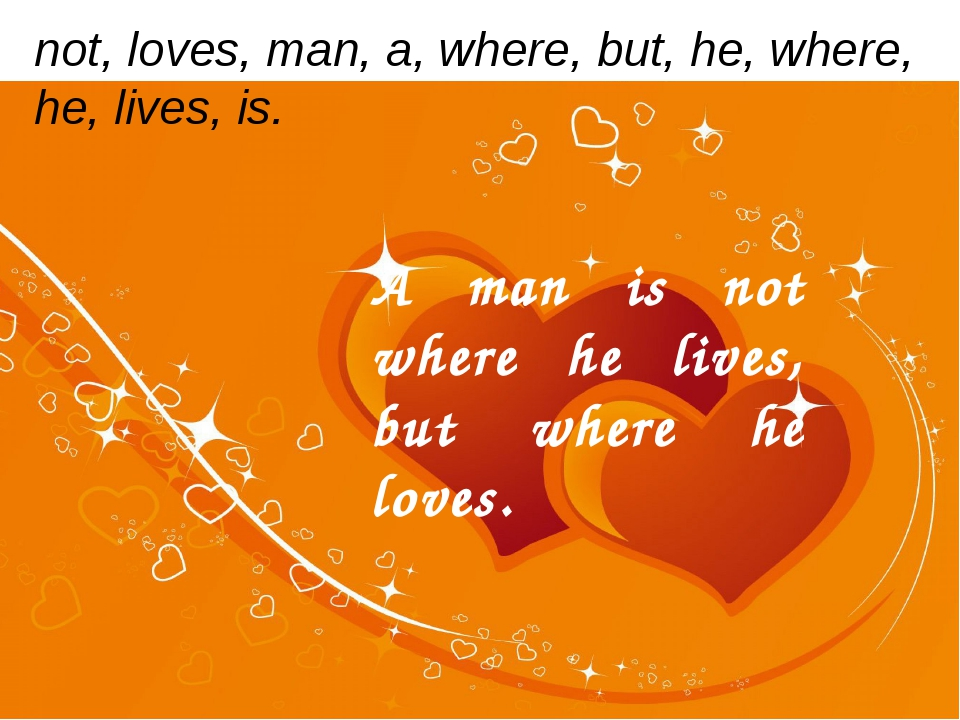 not, loves, man, a, where, but, he, where, he, lives, is. A man is not where...