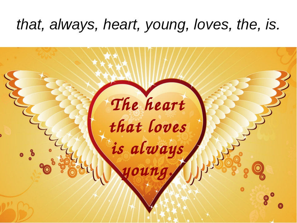 that, always, heart, young, loves, the, is. The heart that loves is always yo...
