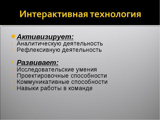 Активизирует: Аналитическую деятельность Рефлексивную деятельность Развивает:...