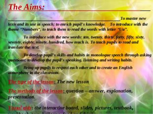 The Aims: To master new lexis and its use in speech; to enrich pupil's knowle