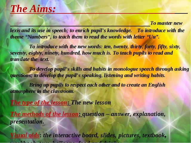 The Aims: To master new lexis and its use in speech; to enrich pupil's knowle...