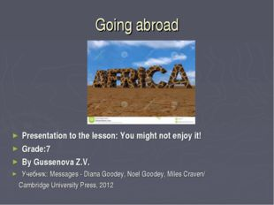 Going abroad Presentation to the lesson: You might not enjoy it! Grade:7 By G