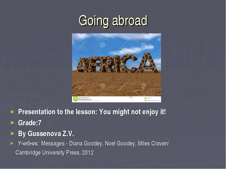 Going abroad Presentation to the lesson: You might not enjoy it! Grade:7 By G...