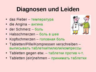Diagnosen und Leiden das Fieber – температура die Angina – ангина der Schmerz