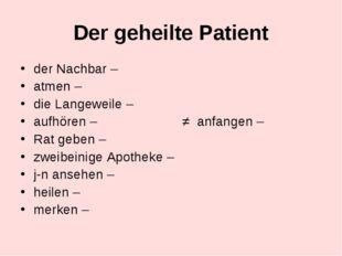 Der geheilte Patient der Nachbar – atmen – die Langeweile – aufhören – ≠ anfa