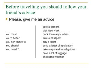 Before travelling you should follow your friend's advice Please, give me an