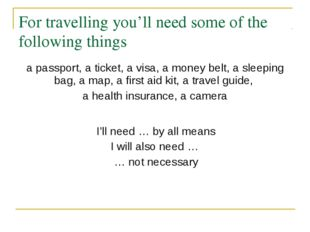 For travelling you'll need some of the following things I'll need … by all me