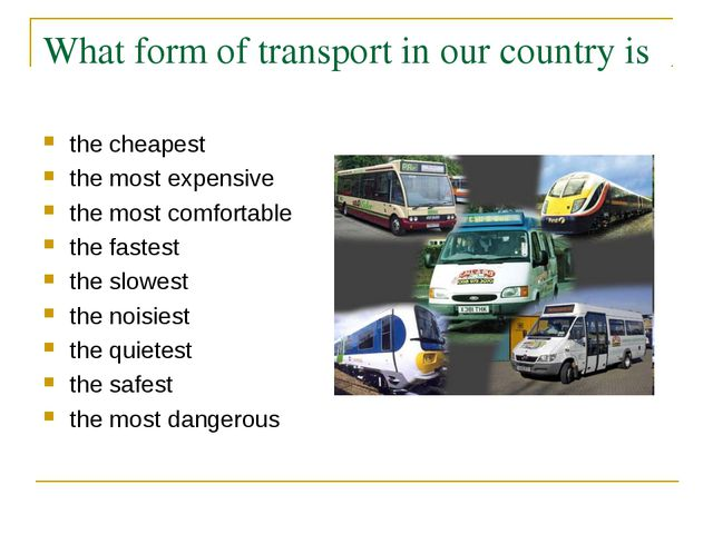 What form of transport in our country is the cheapest the most expensive the...