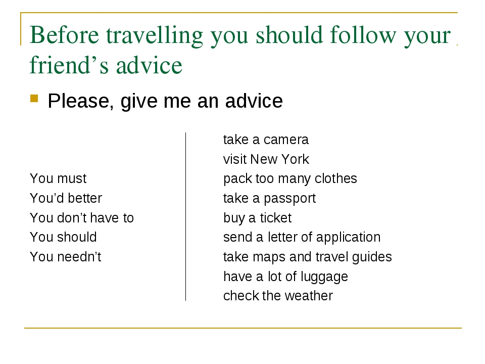 Before travelling you should follow your friend's advice Please, give me an...