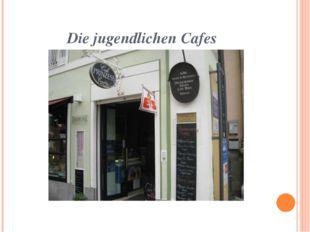 Die jugendlichen Cafes