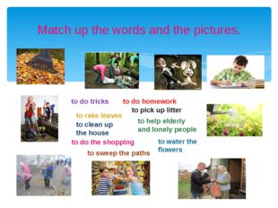 Match up the words and the pictures. to do the shopping to rake leaves to cle
