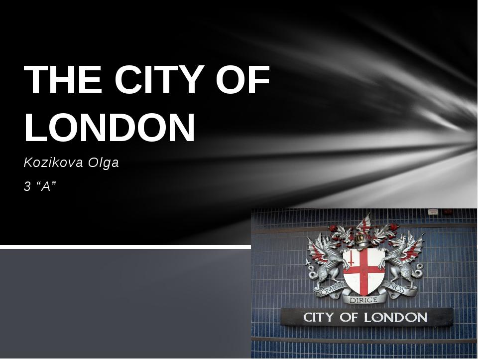 """Kozikova Olga 3 """"A"""" THE CITY OF LONDON"""