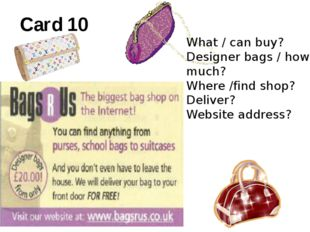Card 10 What / can buy? Designer bags / how much? Where /find shop? Deliver?