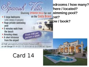 Card 14 Bedrooms / how many? Where / located? Swimming pool? Cost? How / book?