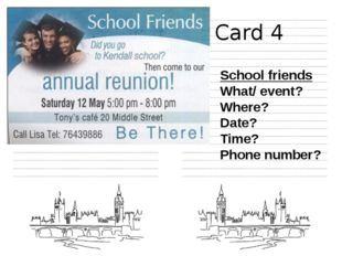 Card 4 School friends What/ event? Where? Date? Time? Phone number?