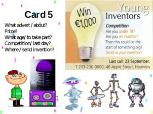 Card 5 What advert / about? Prize? What age/ to take part? Competition/ last